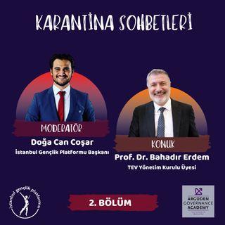 Karantina Sohbetleri #2 I Prof. Dr. Bahadır Erdem