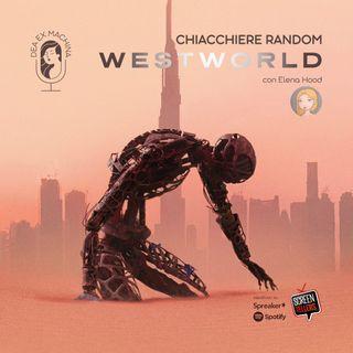 Chiacchiere Random su...Westworld