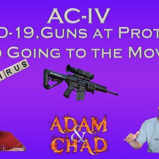 AC-IV COVID, Guns at Protests, and Going to the Movies