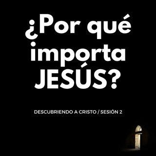 2. ¿Por qué importa Jesús? (DC Spanish LIVE Demo)