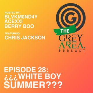 "GreyArea PodCast Episode 28: ""¿¿¿Wh!te B0y Summ3r???"""