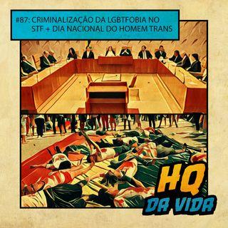HQ da Vida #87 - Criminalização da LGBTfobia no STF + Dia nacional do homem trans