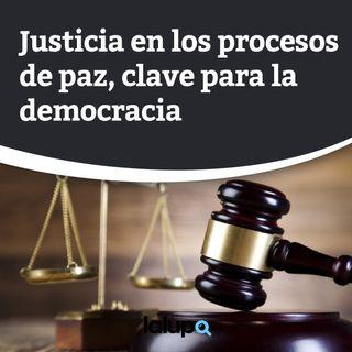 Justicia en los procesos de paz, clave para la democracia