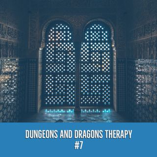 Dungeons and Dragons Therapy #7