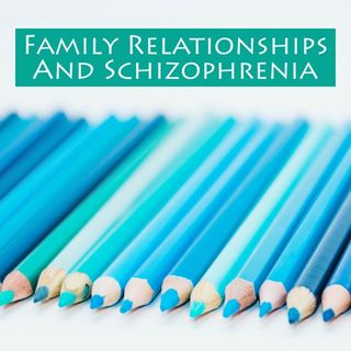 Family Relationships And Schizophrenia