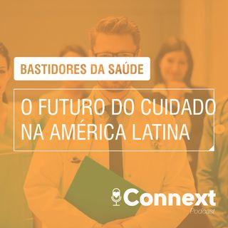 Bastidores da Saúde #2 - O futuro do cuidado na América Latina