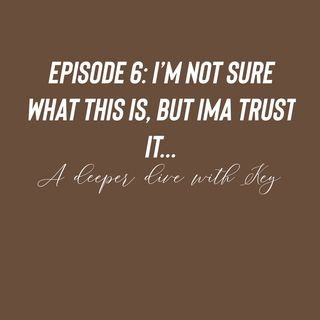 Episode 6 - I'm not sure what this is, but I'ma trust it…