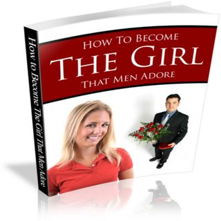 How To Become The Girl That Men Adore 1