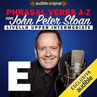 Phrasal verbs A-Z. E (Lesson 8) - John Peter Sloan