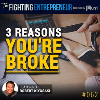 3 Reasons You're Broke With Robert Kiyosaki