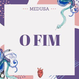 #21 Podcast Medusa - O Fim
