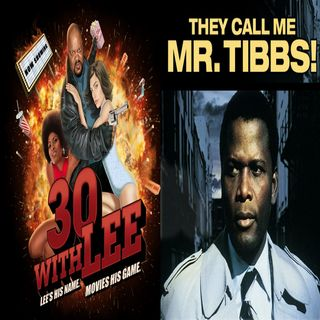 They Call Me Mr. Tibbs Movie Review: 30 with Lee (10-13-2018)
