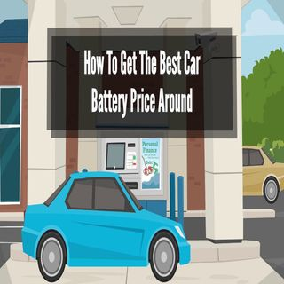 How To Get The Best Car Battery Price Around