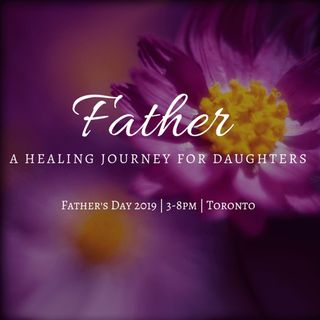 Father: A Healing Journey for Daughters on June 16, 2019 (Sun a.k.a. Phoenix)