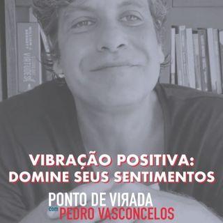 Vibração Positiva: Domine Seus Sentimentos