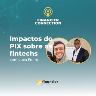 #4 - Impactos do PIX sobre as Fintechs | com Lucca Freire