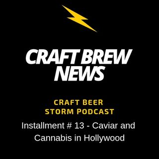 Craft Brew News # 13 - Caviar and Cannabis in Hollywood