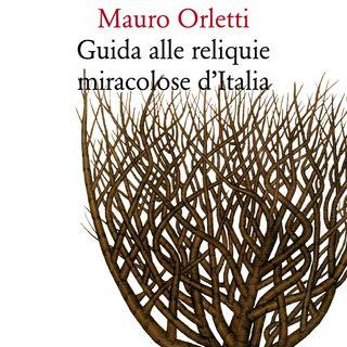 """Mauro Orletti """"Guida alle reliquie miracolose d'Italia"""""""