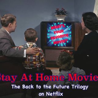 60: Stay At Home Movies: Back to the Future Trilogy on Netflix