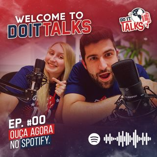 EP #00 - Welcome to Do It Talks
