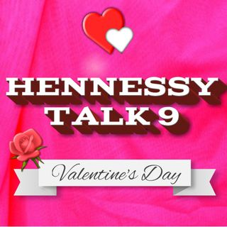Hennessy Talk 9:  Valentine's Day Dirt