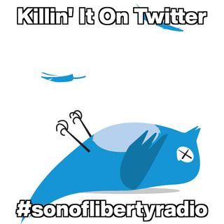 #sonoflibertyradio - Killin' It On Twitter