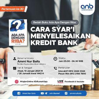 Cara Syar'i Menyelesaikan Kredit Bank - Ustadz Ammi Nur Baits, ST., BA