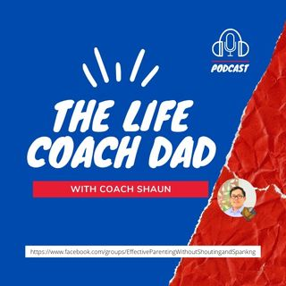 The Life Coach Dad: How our communication influences our children's behavior