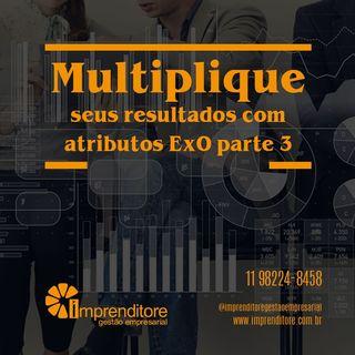 Multiplique seus resultados com atributos ExO | Episódio 3