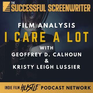 Ep40 - I Care A Lot - Film Analysis with Geoffrey D. Calhoun and Kristy Leigh Lussier