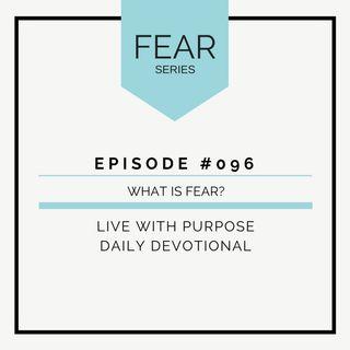 #096 Fear: What is fear?