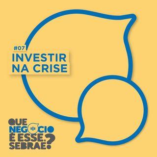 #07: Investir na crise. Os negócios mais queridinhos!