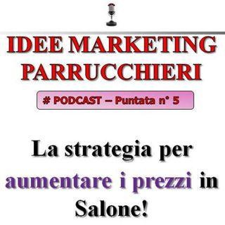 Idee Marketing Parrucchieri Podcast n°5: la Strategia per aumentare i prezzi in Salone!