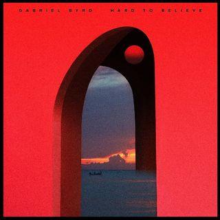 Hard To Believe - Gabriel Byrd
