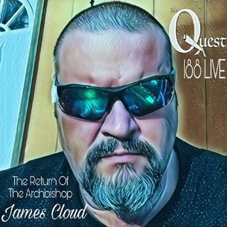 The Quest 188 LIVE. Archbishop James Cloud Returns