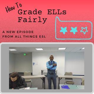 How to Grade ELLs Fairly