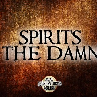 Spirits of The Damned | Haunted, Paranormal, Supernatural