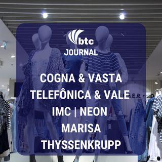 Cogna & Vasta, Telefônica & Vale, IMC, Neon, Marisa e Thyssenkrupp | BTC Journal 22/11/19
