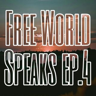 Episode 4 - Free World Speaks