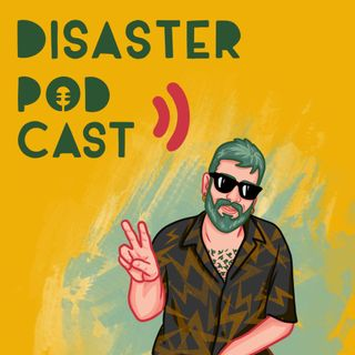 Disaster Podcast Ep.1