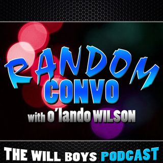 S1:E27 Random Convo (w/ O'Lando Wilson)