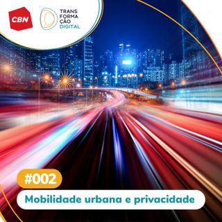 Ep. 002 - Mobilidade urbana e privacidade