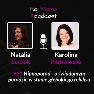 #021 - Hipnoporód - o świadomym porodzie w stanie głębokiego relaksu - rozmowa z Karoliną Piotrowską
