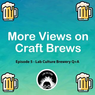 Episode 5 - Lab Culture Brewery Q+A
