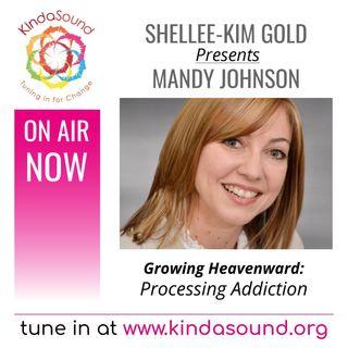Processing Addiction | Mandy Johnson on Growing Heavenward with Shellee-Kim Gold
