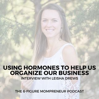 Using hormones to help us organize our business with Leisha Drews