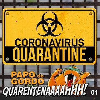 Papo de Gordo na Quarentena: Ep. 01 - O que você está fazendo na quarentena?