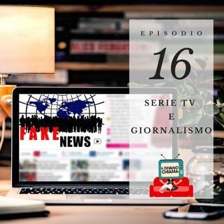 Puntata 16 - Serie TV e giornalismo