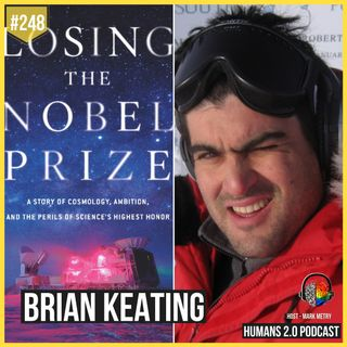 248: Brian Keating | Losing the Nobel Prize - Perils of idolization