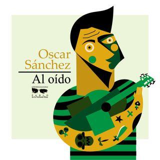 Oscar Sánchez Al Oído - Primera parte
